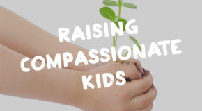 4 Secrets to Raising a Compassionate Child