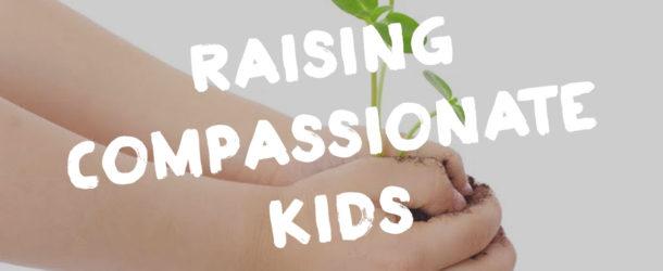 4 Secrets to Raising a Compassionate Child